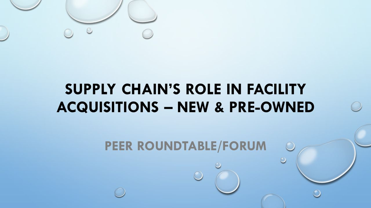 SUPPLY CHAIN'S ROLE IN FACILITY ACQUISITIONS – NEW & PRE-OWNED PEER ROUNDTABLE/FORUM