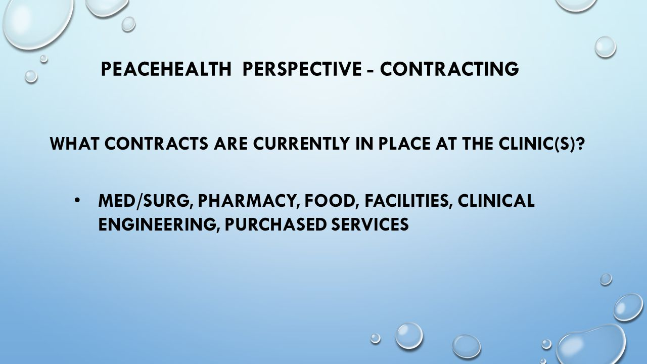 PEACEHEALTH PERSPECTIVE - CONTRACTING WHAT CONTRACTS ARE CURRENTLY IN PLACE AT THE CLINIC(S).