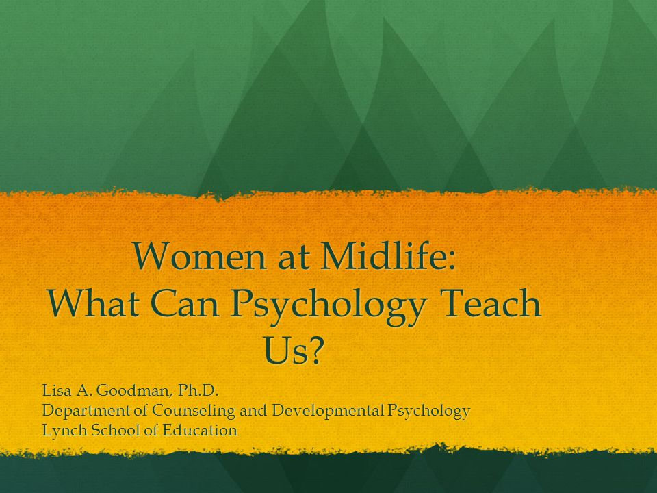 Women at Midlife: What Can Psychology Teach Us. Lisa A.