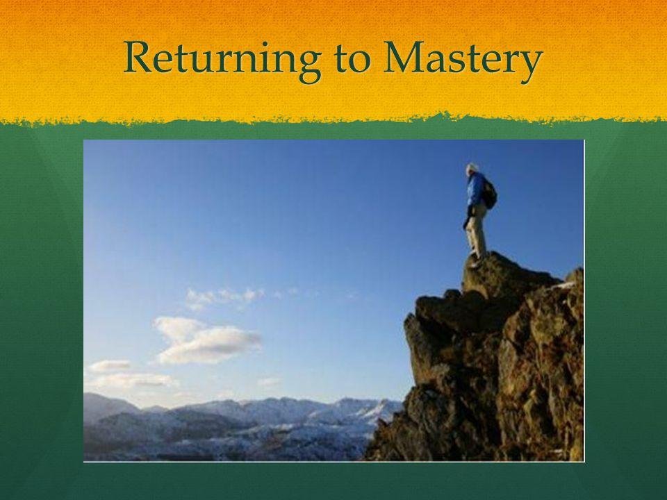 Returning to Mastery