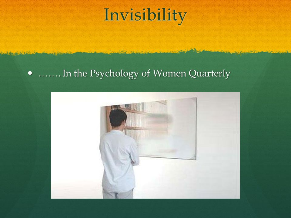 Invisibility ……. In the Psychology of Women Quarterly ……. In the Psychology of Women Quarterly