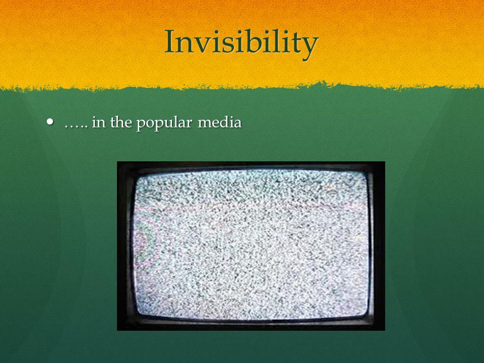 Invisibility ….. in the popular media ….. in the popular media