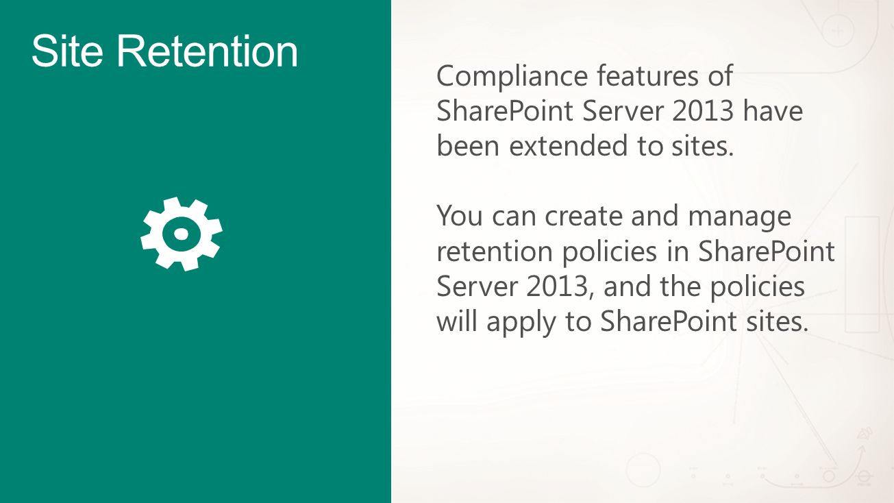 Compliance features of SharePoint Server 2013 have been extended to sites.
