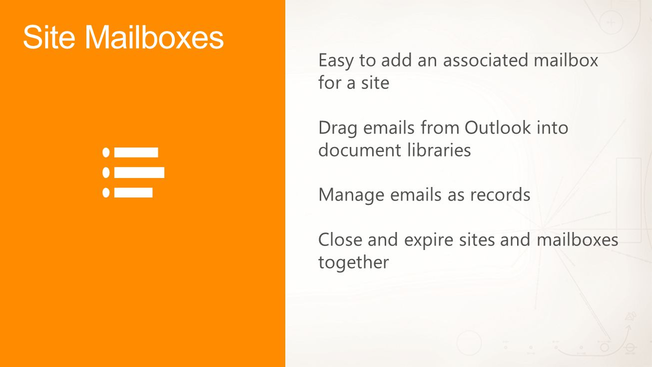Easy to add an associated mailbox for a site Drag emails from Outlook into document libraries Manage emails as records Close and expire sites and mail