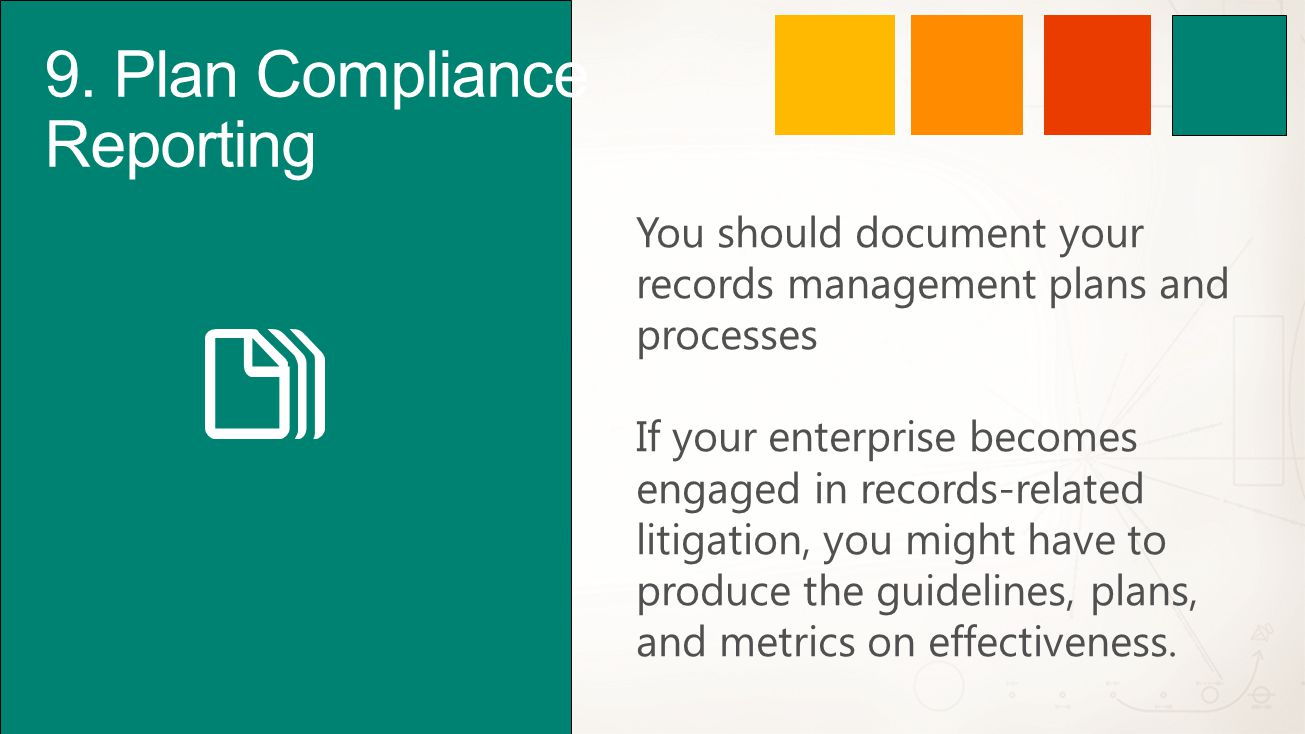 9. Plan Compliance Reporting You should document your records management plans and processes If your enterprise becomes engaged in records-related lit