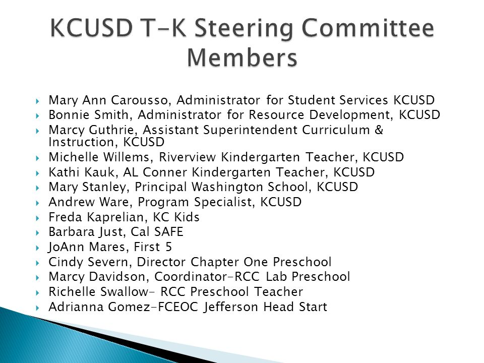  KCUSD on the FCOE T-K Steering Committee and T-K Professional Learning Community ◦ Marcy Guthrie, Bonnie Smith and Mary Stanley serve on one or both of these committees.