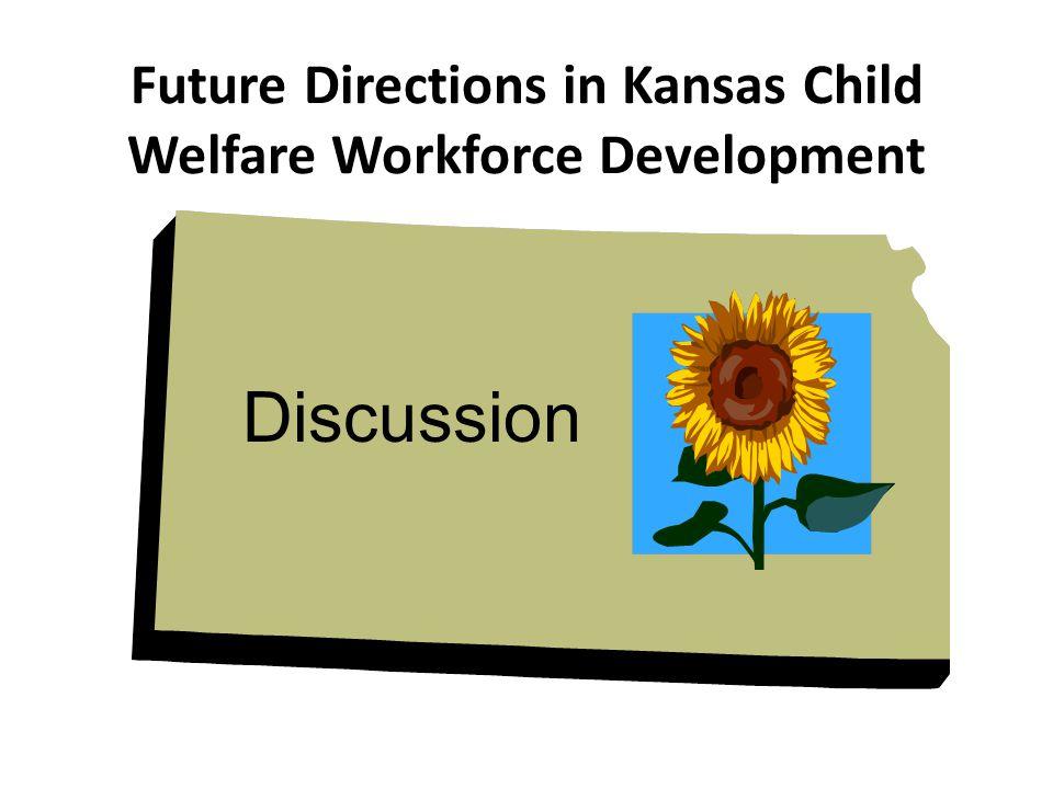 Future Directions in Kansas Child Welfare Workforce Development Discussion