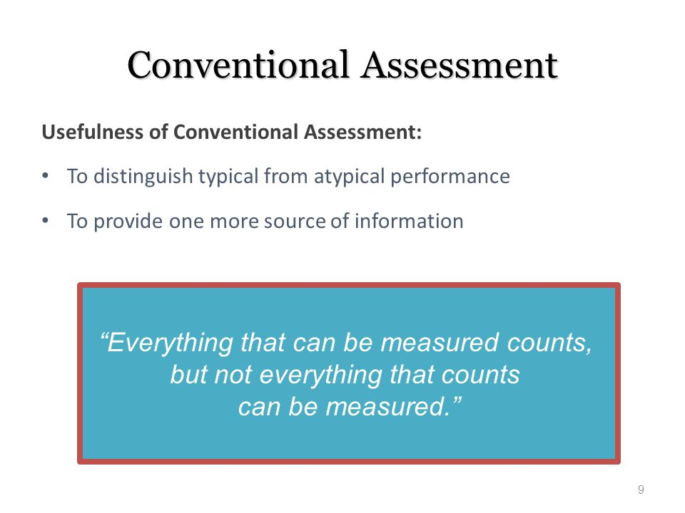 Conventional Assessment Usefulness of Conventional Assessment: To distinguish typical from atypical performance To provide one more source of informat