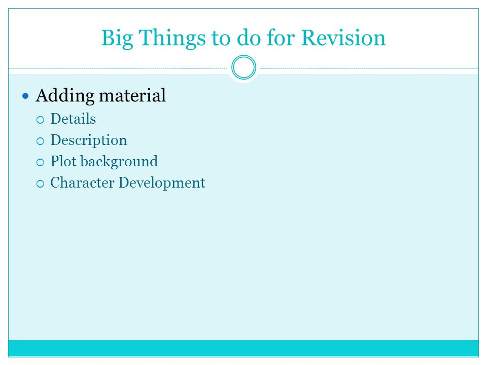 Big Things to do for Revision Adding material  Details  Description  Plot background  Character Development