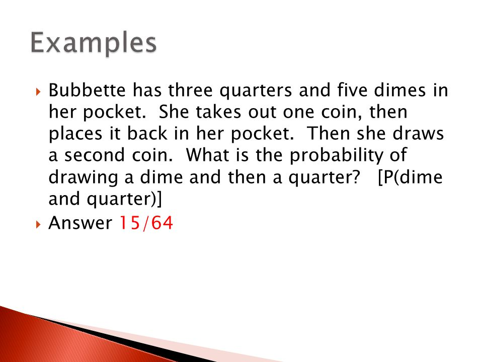  Bubbette has three quarters and five dimes in her pocket. She takes out one coin, then places it back in her pocket. Then she draws a second coin. W