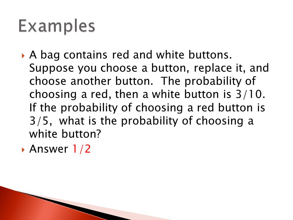 A bag contains red and white buttons. Suppose you choose a button, replace it, and choose another button. The probability of choosing a red, then a