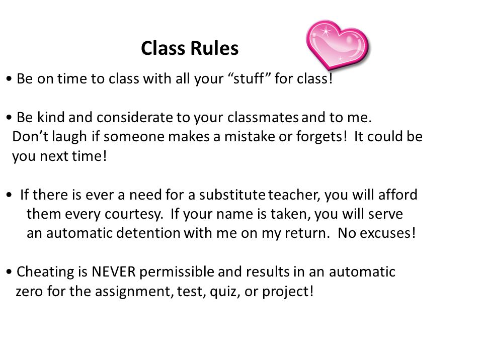"Class Rules Be on time to class with all your ""stuff"" for class! Be kind and considerate to your classmates and to me. Don't laugh if someone makes a"
