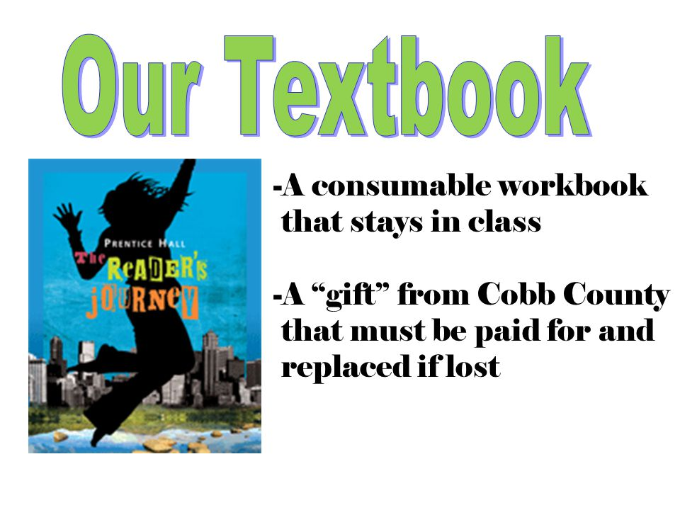 "-A consumable workbook that stays in class -A ""gift"" from Cobb County that must be paid for and replaced if lost"