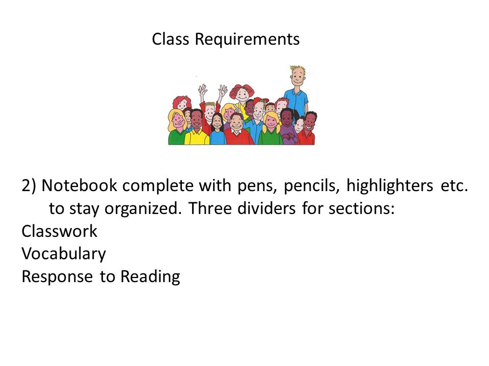 2) Notebook complete with pens, pencils, highlighters etc. to stay organized. Three dividers for sections: Classwork Vocabulary Response to Reading