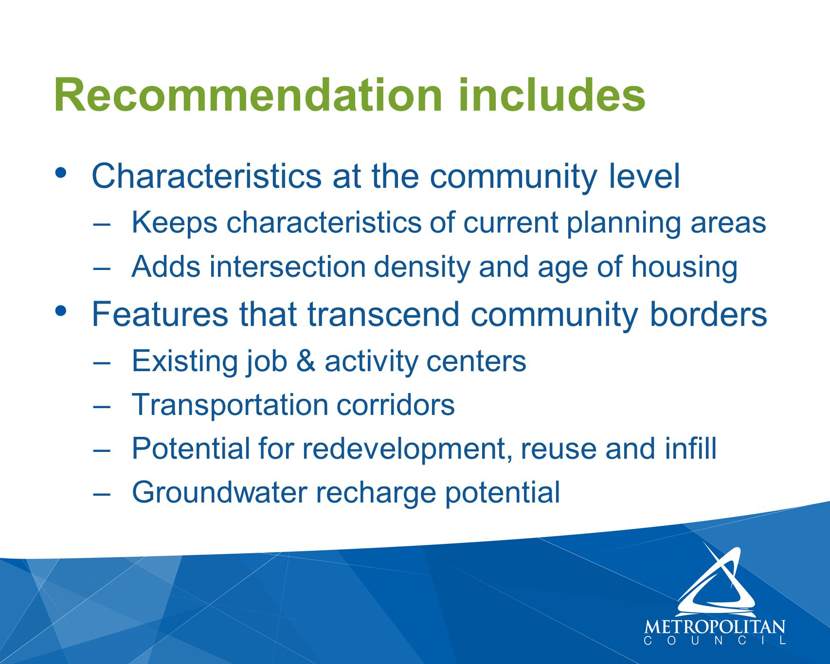 Characteristics at the community level –Keeps characteristics of current planning areas –Adds intersection density and age of housing Features that tr