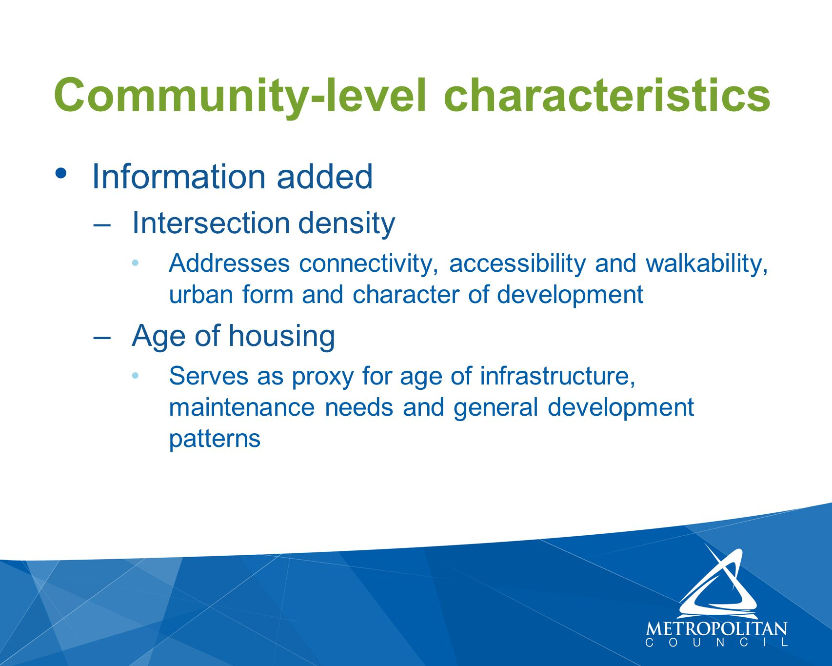 Information added –Intersection density Addresses connectivity, accessibility and walkability, urban form and character of development –Age of housing