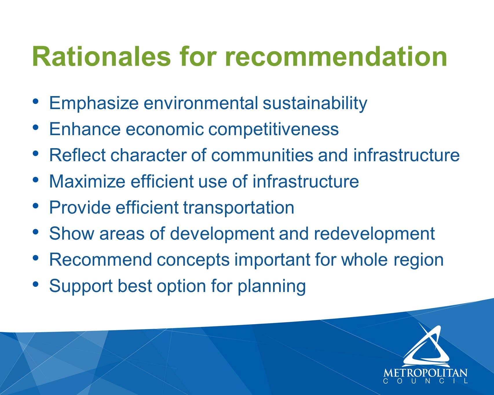 Emphasize environmental sustainability Enhance economic competitiveness Reflect character of communities and infrastructure Maximize efficient use of infrastructure Provide efficient transportation Show areas of development and redevelopment Recommend concepts important for whole region Support best option for planning Rationales for recommendation