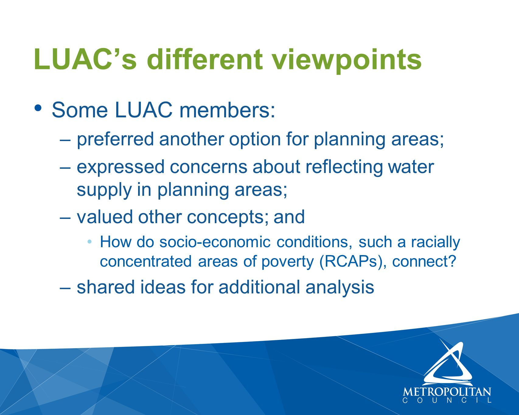 Some LUAC members: –preferred another option for planning areas; –expressed concerns about reflecting water supply in planning areas; –valued other co
