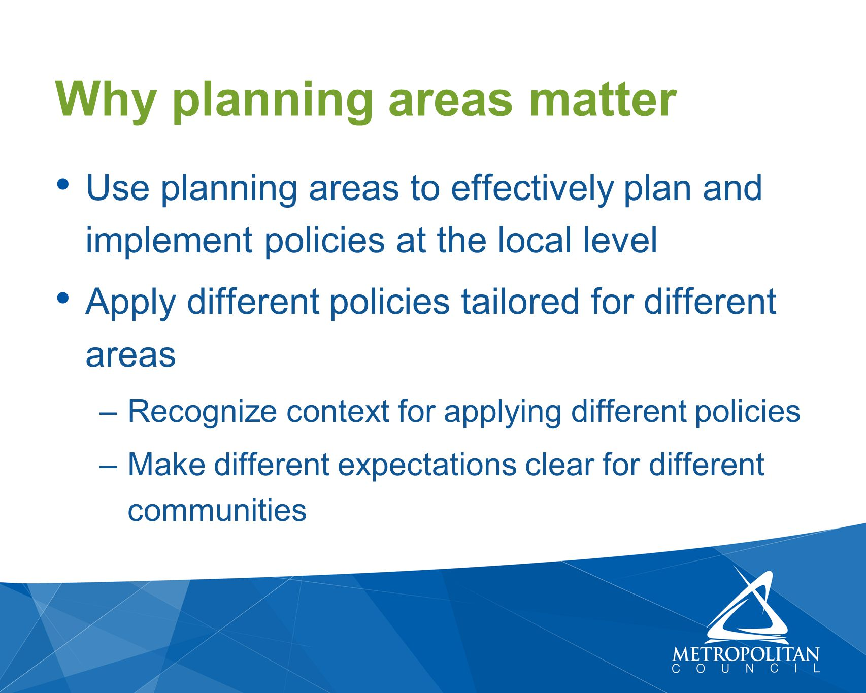Use planning areas to effectively plan and implement policies at the local level Apply different policies tailored for different areas –Recognize cont