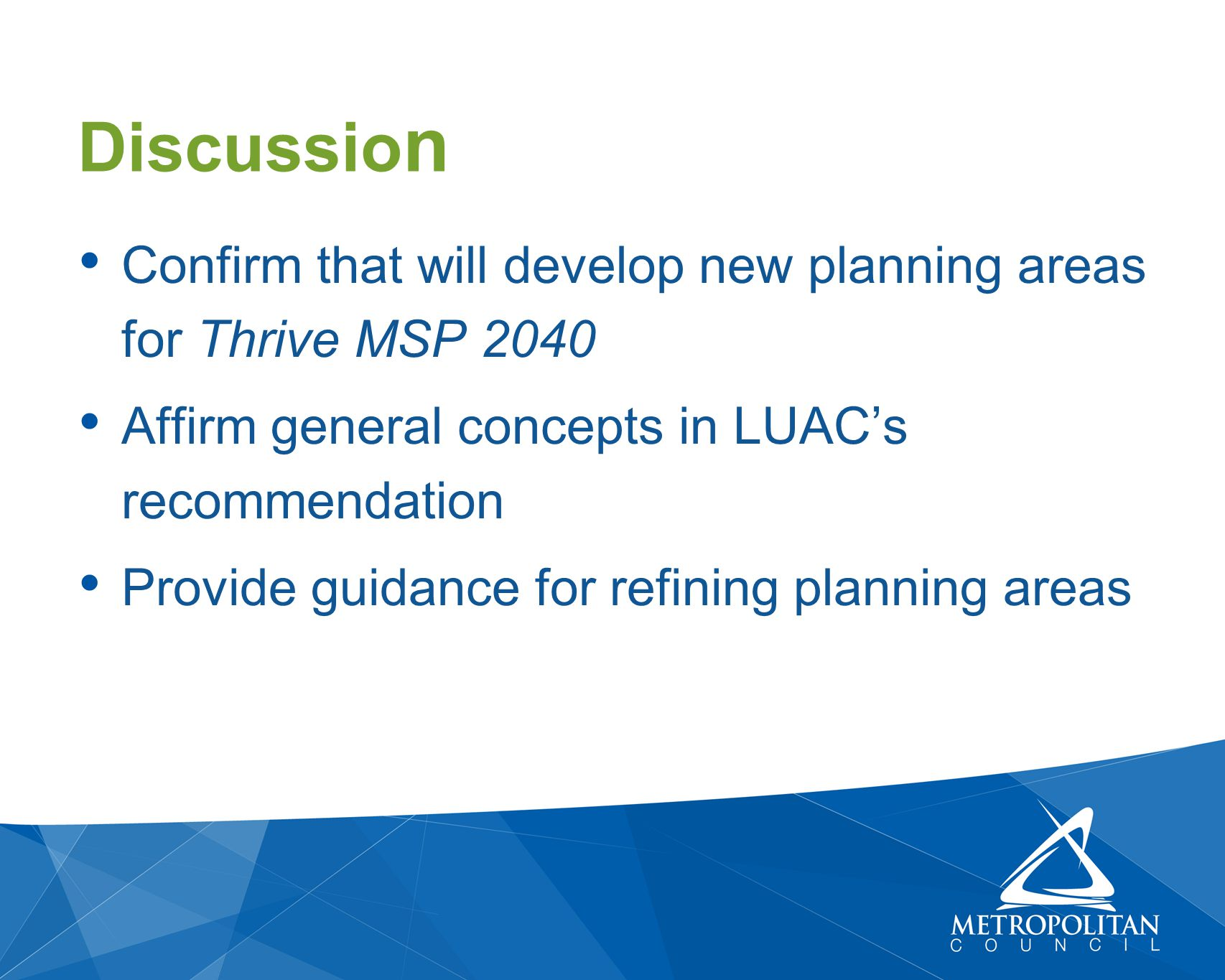 Confirm that will develop new planning areas for Thrive MSP 2040 Affirm general concepts in LUAC's recommendation Provide guidance for refining planni