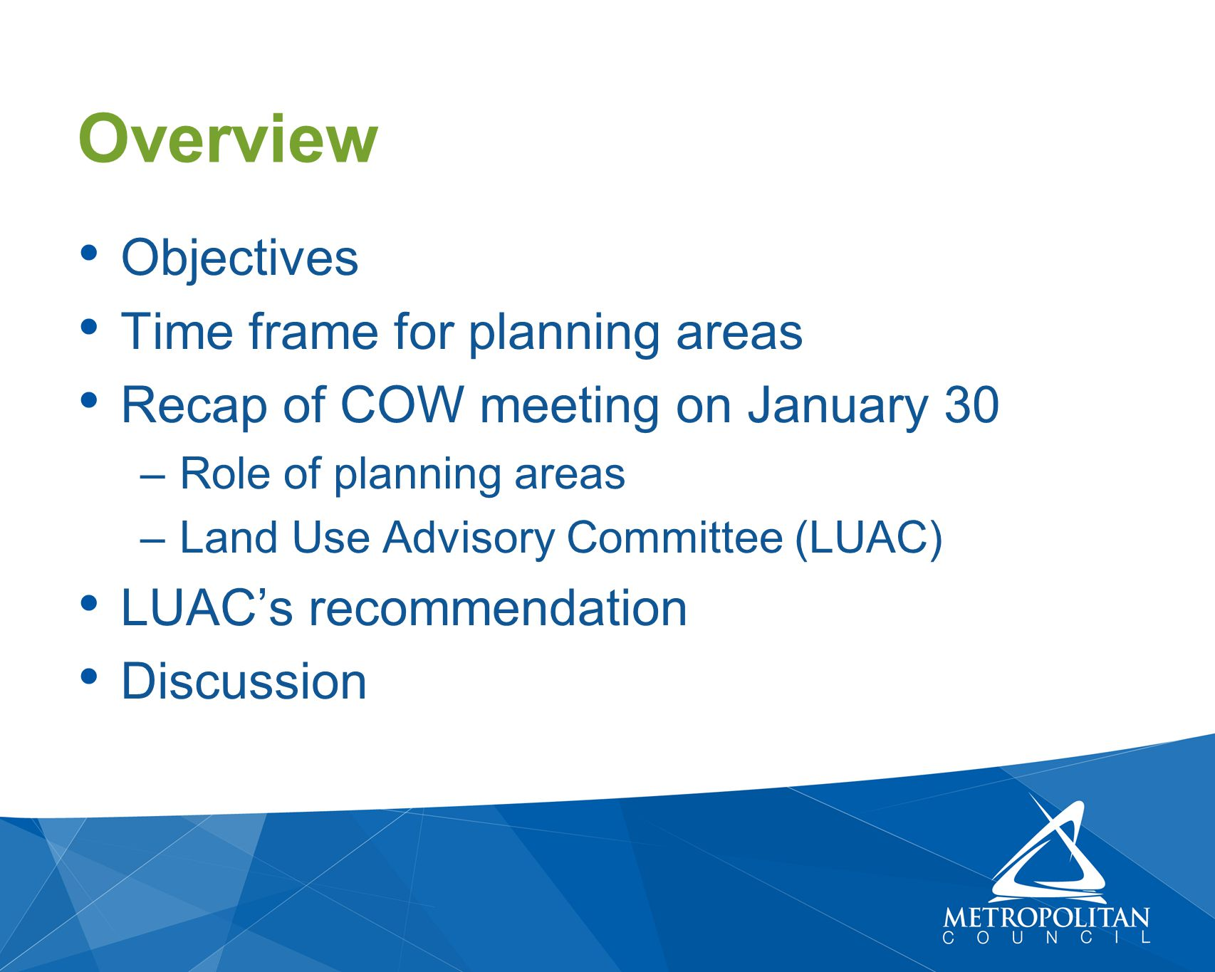 Objectives Time frame for planning areas Recap of COW meeting on January 30 –Role of planning areas –Land Use Advisory Committee (LUAC) LUAC's recomme