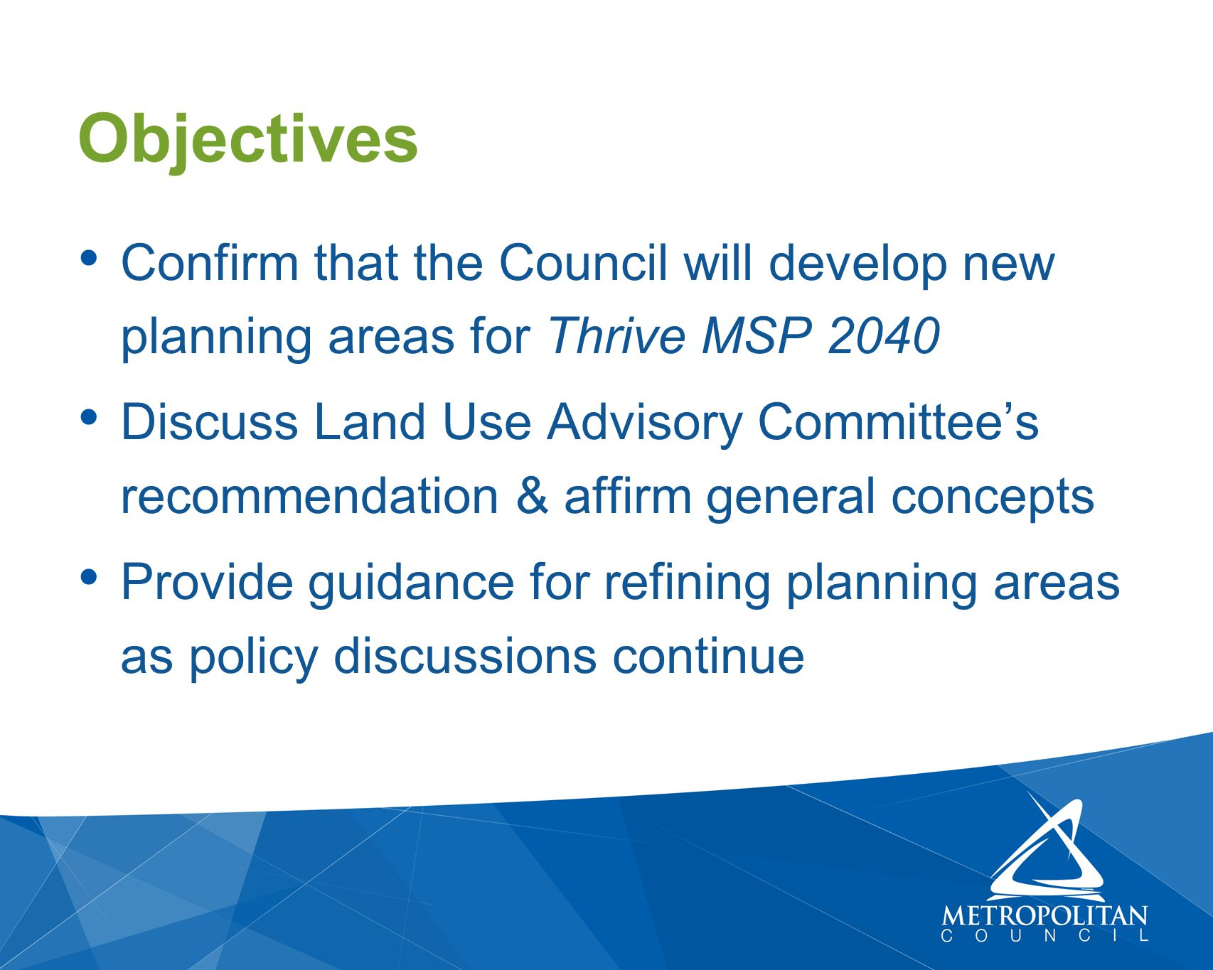 Confirm that the Council will develop new planning areas for Thrive MSP 2040 Discuss Land Use Advisory Committee's recommendation & affirm general concepts Provide guidance for refining planning areas as policy discussions continue Objectives