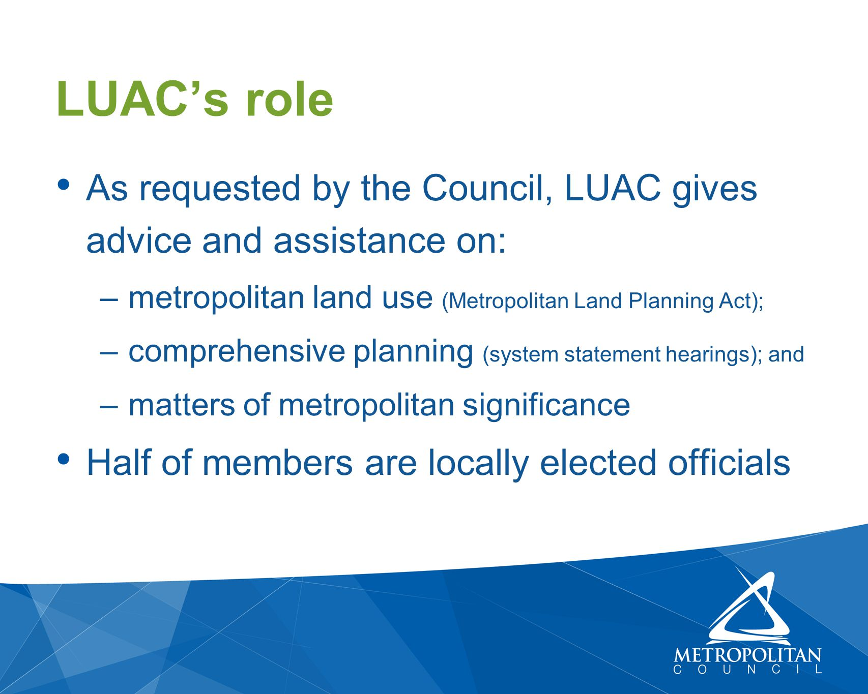 As requested by the Council, LUAC gives advice and assistance on: –metropolitan land use (Metropolitan Land Planning Act); –comprehensive planning (sy
