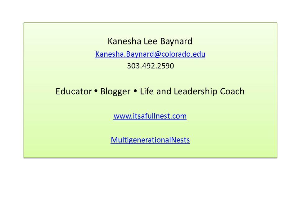 Kanesha Lee Baynard Kanesha.Baynard@colorado.edu 303.492.2590 Educator  Blogger  Life and Leadership Coach www.itsafullnest.com MultigenerationalNes
