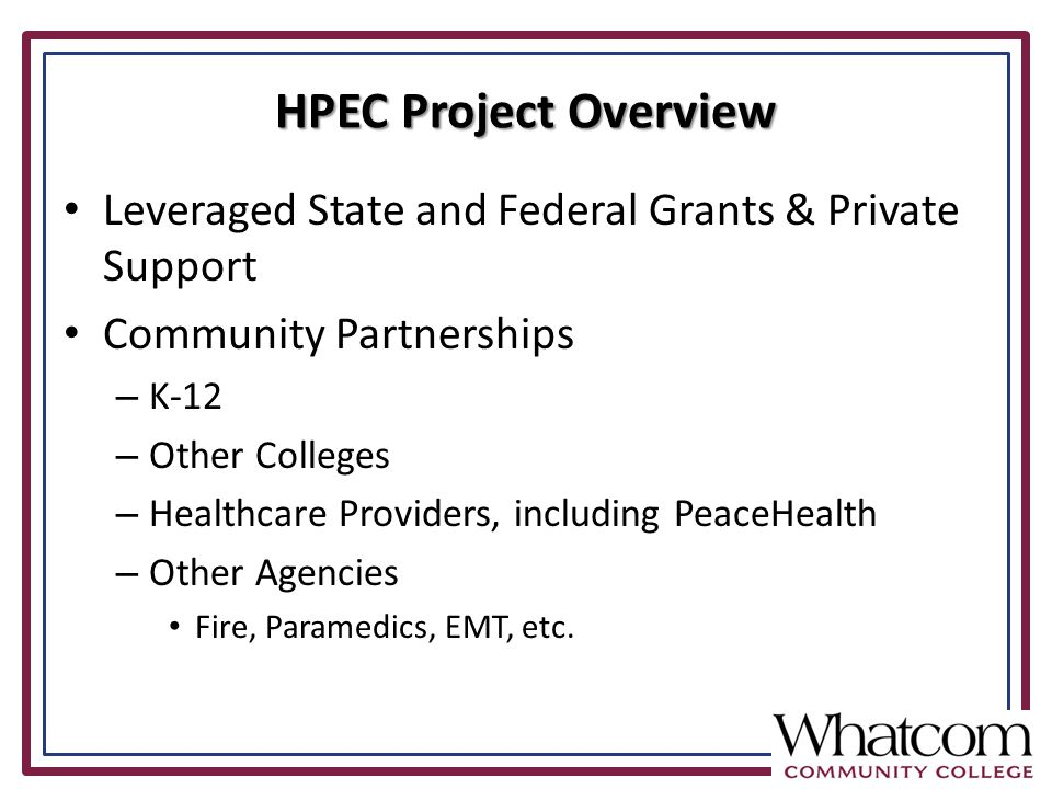 Leveraged State and Federal Grants & Private Support Community Partnerships – K-12 – Other Colleges – Healthcare Providers, including PeaceHealth – Other Agencies Fire, Paramedics, EMT, etc.