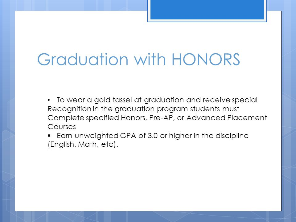 Graduation with HONORS To wear a gold tassel at graduation and receive special Recognition in the graduation program students must Complete specified