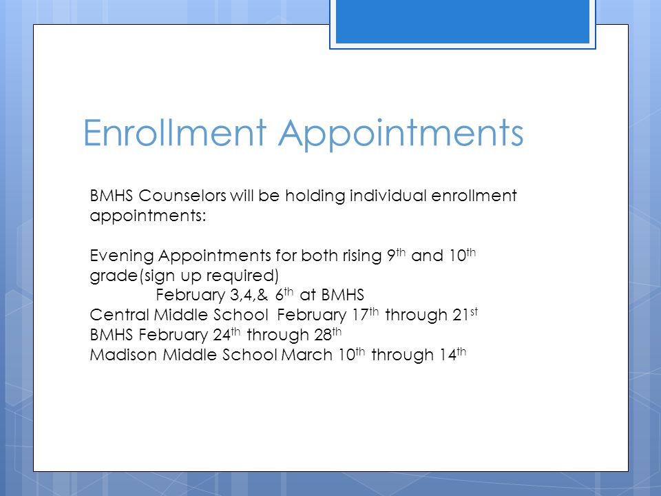 Enrollment Appointments BMHS Counselors will be holding individual enrollment appointments: Evening Appointments for both rising 9 th and 10 th grade(