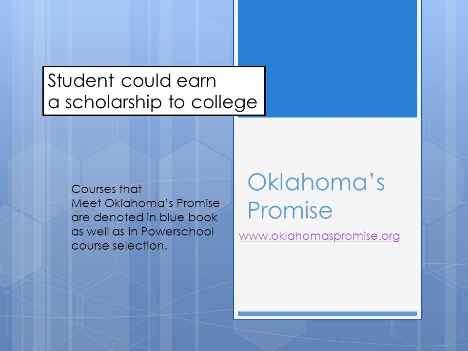 Oklahoma's Promise www.oklahomaspromise.org Student could earn a scholarship to college Courses that Meet Oklahoma's Promise are denoted in blue book