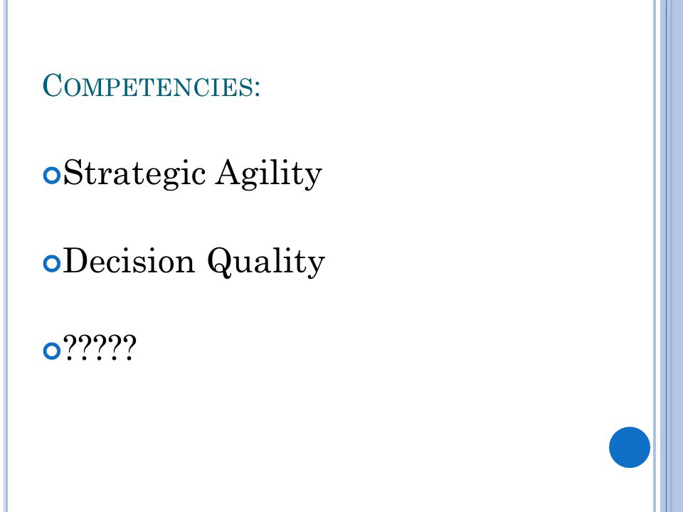 C OMPETENCIES : Strategic Agility Decision Quality