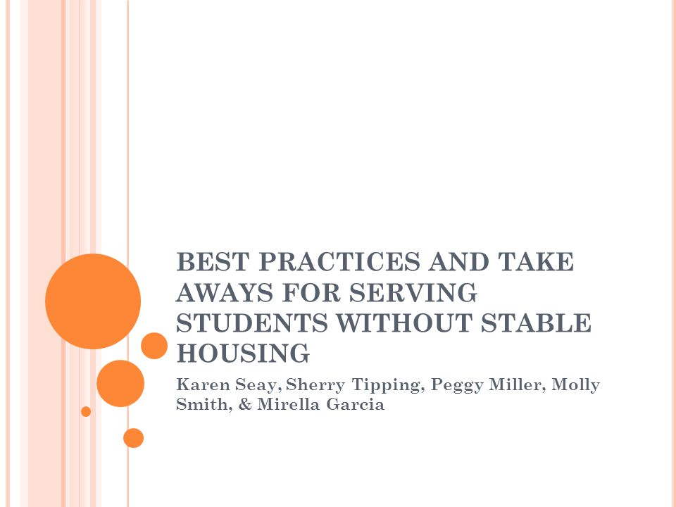BEST PRACTICES AND TAKE AWAYS FOR SERVING STUDENTS WITHOUT STABLE HOUSING Karen Seay, Sherry Tipping, Peggy Miller, Molly Smith, & Mirella Garcia