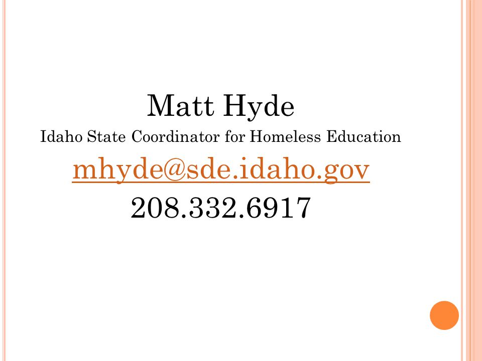 Matt Hyde Idaho State Coordinator for Homeless Education mhyde@sde.idaho.gov 208.332.6917
