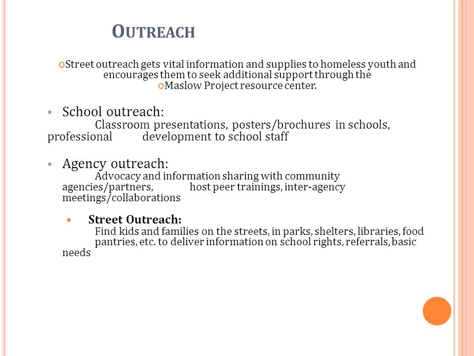 O UTREACH Street outreach gets vital information and supplies to homeless youth and encourages them to seek additional support through the Maslow Project resource center.