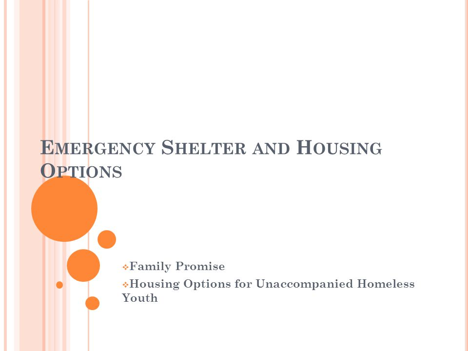 E MERGENCY S HELTER AND H OUSING O PTIONS  Family Promise  Housing Options for Unaccompanied Homeless Youth