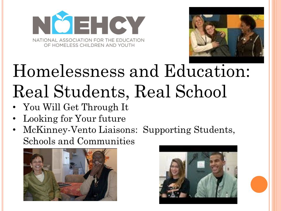 Homelessness and Education: Real Students, Real School You Will Get Through It Looking for Your future McKinney-Vento Liaisons: Supporting Students, Schools and Communities