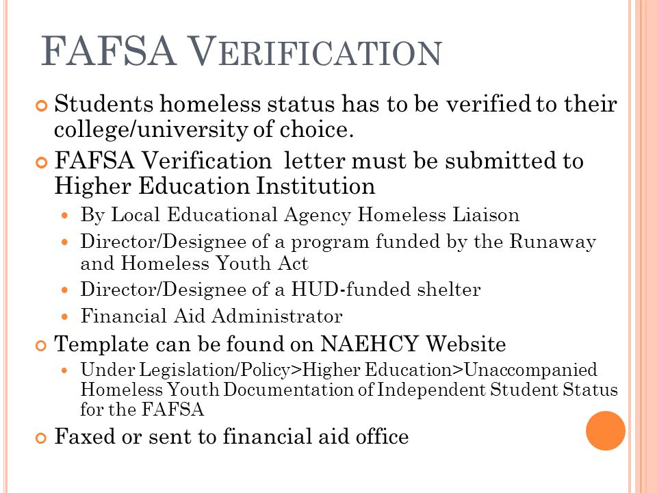 FAFSA V ERIFICATION Students homeless status has to be verified to their college/university of choice.