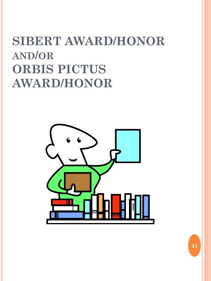 SIBERT AWARD/HONOR AND / OR ORBIS PICTUS AWARD/HONOR 41