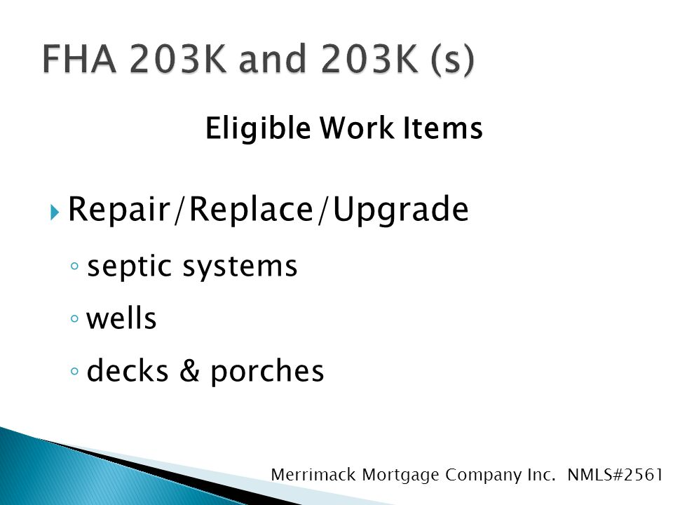 Eligible Work Items  Repair/Replace/Upgrade ◦ septic systems ◦ wells ◦ decks & porches Merrimack Mortgage Company Inc.