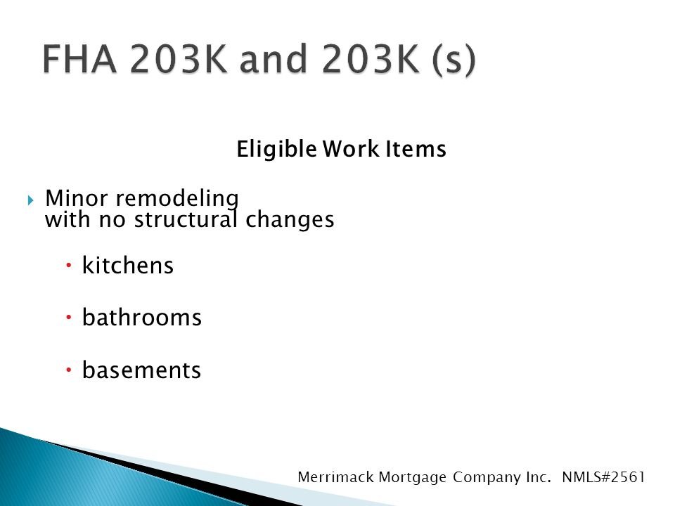 Eligible Work Items  Minor remodeling with no structural changes  kitchens  bathrooms  basements Merrimack Mortgage Company Inc.