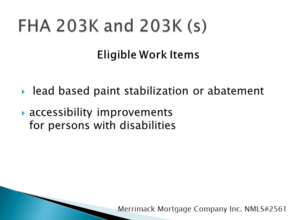 Eligible Work Items  lead based paint stabilization or abatement  accessibility improvements for persons with disabilities Merrimack Mortgage Company Inc.