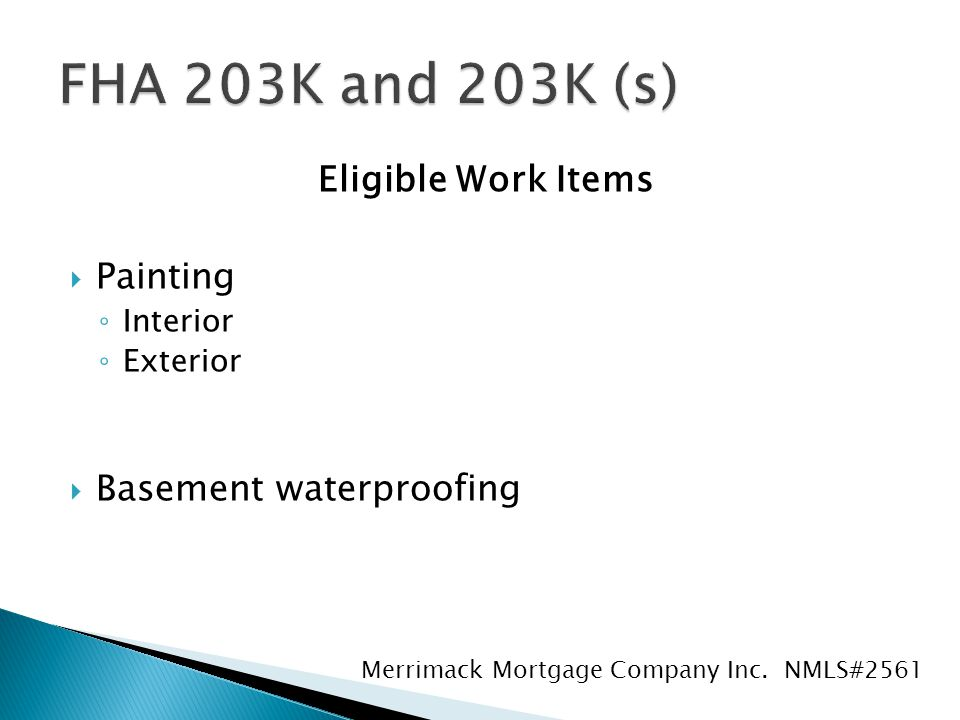 Eligible Work Items  Painting ◦ Interior ◦ Exterior  Basement waterproofing Merrimack Mortgage Company Inc.