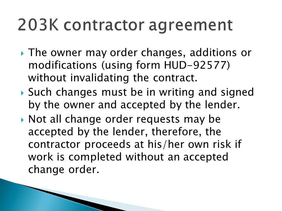  The owner may order changes, additions or modifications (using form HUD-92577) without invalidating the contract.