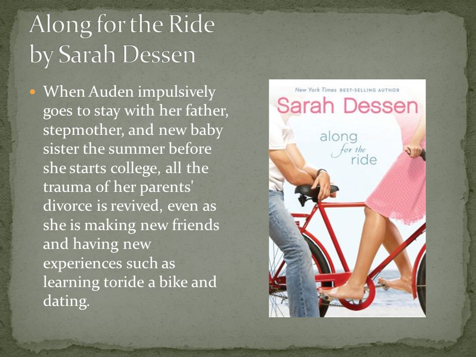 When Auden impulsively goes to stay with her father, stepmother, and new baby sister the summer before she starts college, all the trauma of her parents divorce is revived, even as she is making new friends and having new experiences such as learning toride a bike and dating.