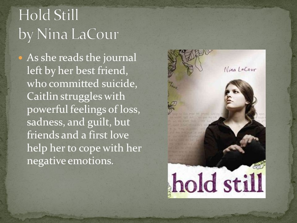 As she reads the journal left by her best friend, who committed suicide, Caitlin struggles with powerful feelings of loss, sadness, and guilt, but friends and a first love help her to cope with her negative emotions.