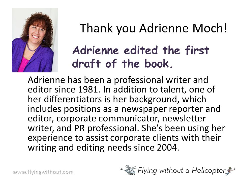 Thank you Adrienne Moch. Adrienne edited the first draft of the book.
