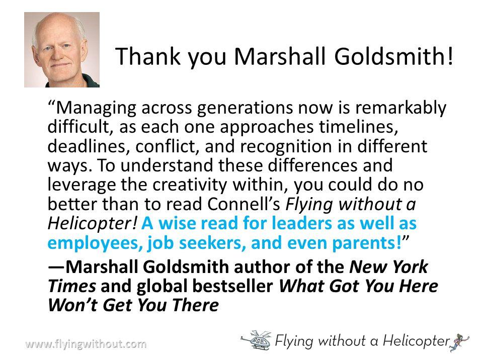 Thank you Marshall Goldsmith.
