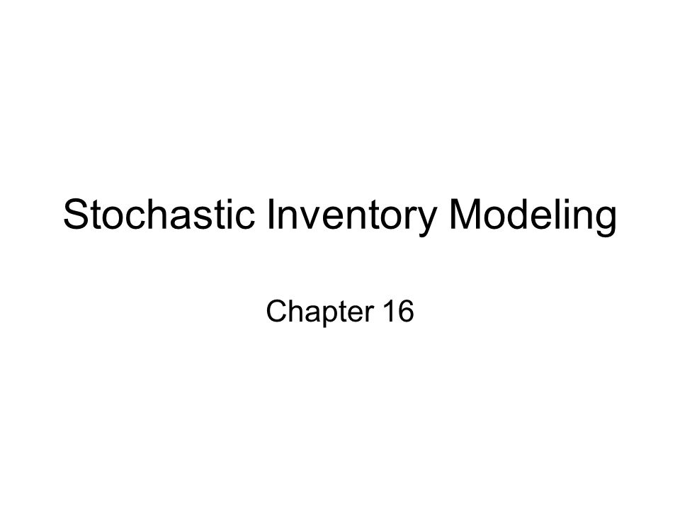 Stochastic Inventory Modeling Chapter 16
